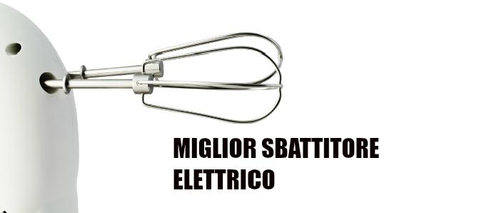 miglior sbattitore elettrico