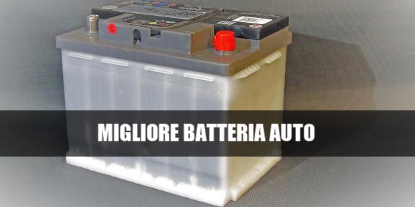 migliore batteria auto
